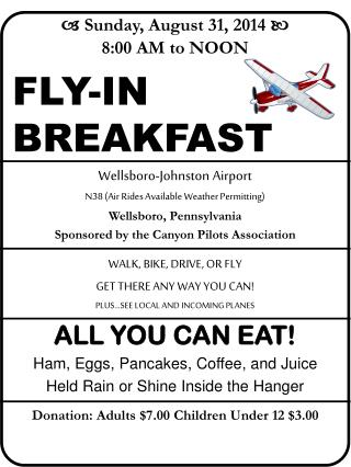   Sunday, August 31, 2014   8:00 AM to NOON FLY-IN  BREAKFAST Wellsboro-Johnston Airport