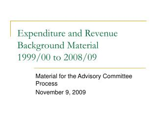 Expenditure and Revenue Background Material 1999/00 to 2008/09