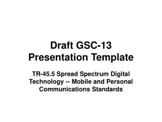 Draft GSC-13  Presentation Template
