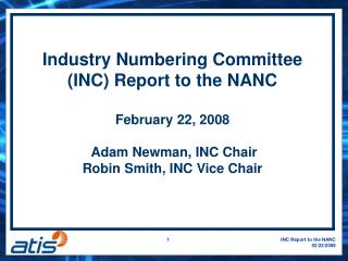 Industry Numbering Committee (INC) Report to the NANC  February 22, 2008
