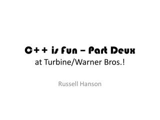 C++ is  Fun – Part  Deux at Turbine/Warner Bros.!
