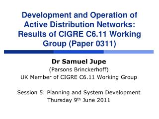 Dr Samuel Jupe (Parsons Brinckerhoff) UK Member of CIGRE C6.11 Working Group