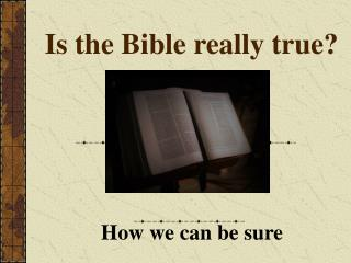 Is the Bible really true?
