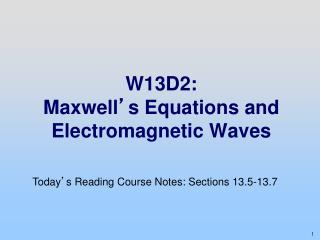 W13D2: Maxwell ' s Equations and Electromagnetic Waves