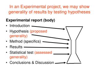 In an Experimental project, we may show generality of results by testing hypotheses