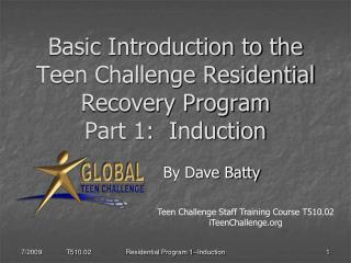 Basic Introduction to the Teen Challenge Residential Recovery Program  Part 1:  Induction