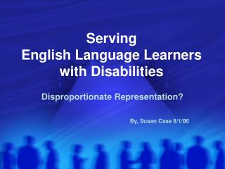 Serving  English Language Learners with Disabilities