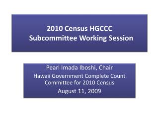 2010 Census HGCCC   Subcommittee Working Session