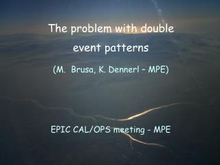 The problem with double event patterns (M.  Brusa, K. Dennerl – MPE) EPIC CAL/OPS meeting - MPE
