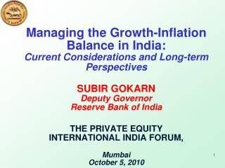 Managing the Growth-Inflation Balance in India:  Current Considerations and Long-term Perspectives  SUBIR GOKARN  Deputy