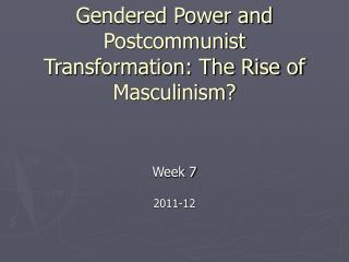 Money, Sex and Power Gendered Power and Postcommunist Transformation: The Rise of Masculinism?