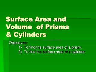 Surface Area and Volume  of Prisms  & Cylinders