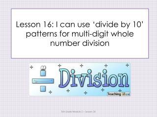 Lesson 16: I can use 'divide by 10' patterns for multi-digit whole number division