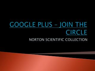 Google Plus - Join the Cirlce - Norton Scientific Collection
