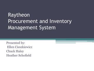 Raytheon  Procurement and Inventory  M anagement  S ystem