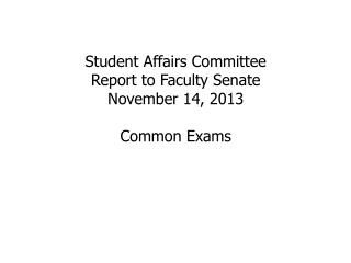 Student Affairs Committee Report to Faculty Senate November 14 , 2013 Common Exams