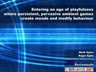 Entering an age of playfulness  where persistent, pervasive ambient games  create moods and modify behaviour