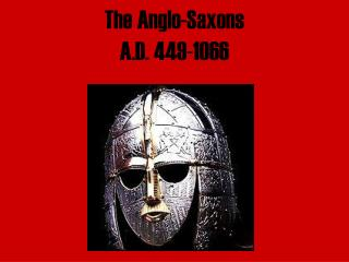 The Anglo-Saxons A.D. 449-1066
