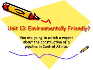 Unit 13: Environmentally Friendly?
