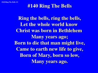 #140 Ring The Bells Ring the bells, ring the bells, Let the whole world know
