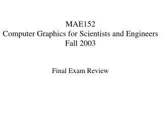 MAE152 Computer Graphics for Scientists and Engineers Fall 2003