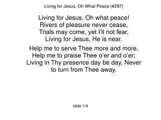 Living for Jesus, Oh What Peace (#297) Living for Jesus, Oh what peace!