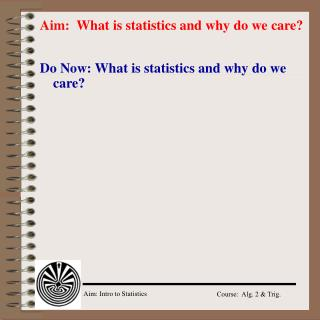 Aim:   What is statistics and why do we care?