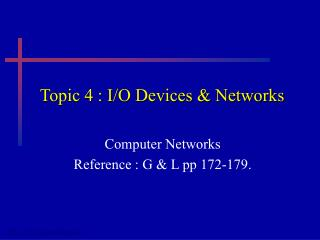 Topic 4 : I/O Devices & Networks