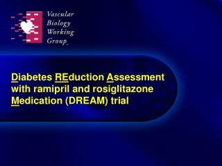 D iabetes  RE duction  A ssessment with ramipril and rosiglitazone  M edication (DREAM) trial