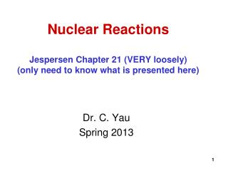 Nuclear Reactions Jespersen Chapter 21 (VERY loosely) (only need to know what is presented here)