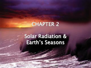 CHAPTER 2 Solar Radiation &  Earth ' s Seasons