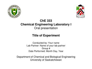 ChE 333 Chemical Engineering Laboratory I Oral presentation Title of Experiment