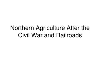 Northern Agriculture After the Civil War and Railroads