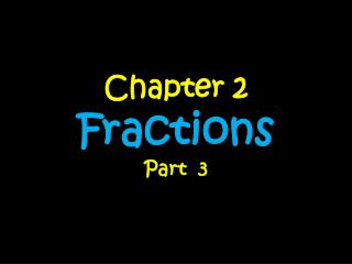 Chapter 2 Fractions Part  3