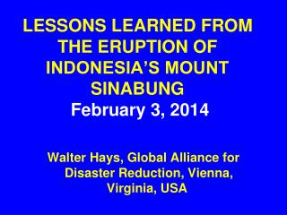 LESSONS LEARNED FROM THE ERUPTION OF INDONESIA'S MOUNT SINABUNG February 3, 2014
