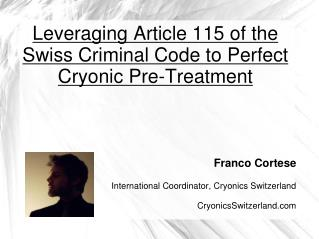 Leveraging Article 115 of the Swiss Criminal Code to Perfect Cryonic Pre-Treatment