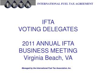IFTA  VOTING DELEGATES 2011 ANNUAL IFTA BUSINESS MEETING Virginia Beach, VA