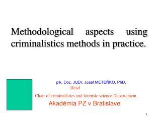 Methodological aspects using criminalistics methods in practice.