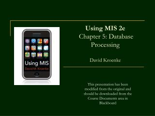Using MIS 2e  Chapter 5: Database          Processing  David Kroenke