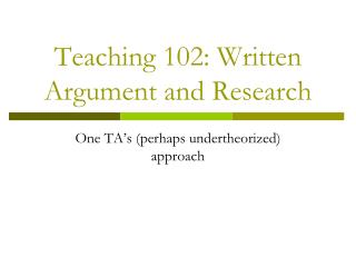 Teaching 102: Written Argument and Research