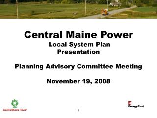 Central Maine Power  Local System Plan Presentation  Planning Advisory Committee Meeting  November 19, 2008
