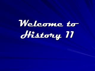 Welcome to History 11