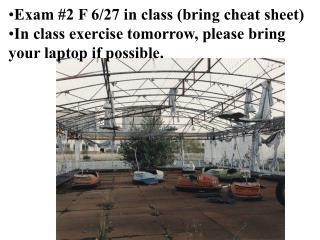 Exam #2 F 6/27 in class (bring cheat sheet)