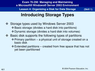 Storage types used by Windows Server 2003  Basic storage (divides a hard disk into partitions)