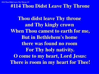 #114 Thou Didst Leave Thy Throne Thou didst leave Thy throne  and Thy kingly crown