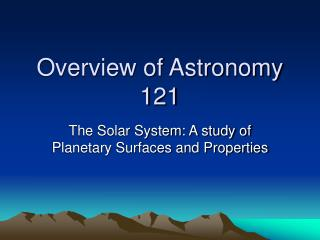 Overview of Astronomy 121