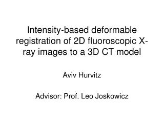 Intensity-based deformable registration of 2D fluoroscopic X-ray images to a 3D CT model