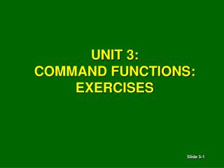 UNIT 3: COMMAND FUNCTIONS: EXERCISES