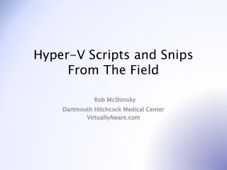 Hyper-V Scripts and Snips  From  T he  Field