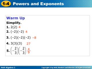 Warm Up Simplify. 1.  2(2)  2.  (–2)(–2) 3.  (–2)(–2)(–2) 4.  3(3)(3)